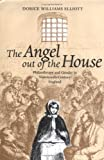 img - for The Angel out of the House: Philanthropy and Gender in Nineteenth-Century England (Victorian Literature and Culture) book / textbook / text book