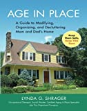 img - for Age in Place: A Guide to Modifying, Organizing and Decluttering Mom and Dad's Home book / textbook / text book