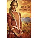 The Fire in Ember: A Novel Audiobook by DiAnn Mills Narrated by Laural Merlington