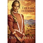 The Fire in Ember: A Novel | DiAnn Mills