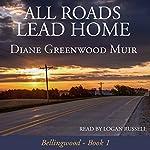 All Roads Lead Home (Bellingwood) | Diane Greenwood Muir