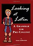 Looking at Latin: A Grammer For Pre-College