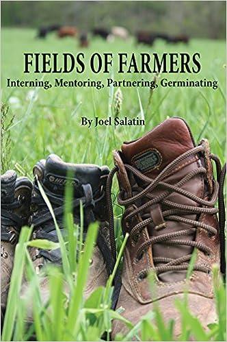 Fields of Farmers: Interning, Mentoring, Partnering, Germinating: Salatin,  Joel: 9780963810977: Amazon.com: Books