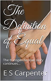 The Definition of Equal: The transgender story continues... (The Definition Duology Book 2) by [Carpenter, E S]