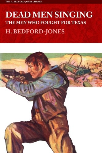Singing Men (Dead Men Singing: The Men Who Fought For Texas (The H. Bedford-Jones Library))