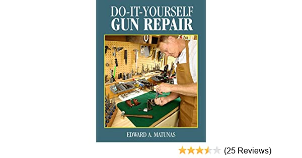 Amazon do it yourself gun repair gunsmithing at home ebook amazon do it yourself gun repair gunsmithing at home ebook edward a matunas kindle store solutioingenieria Gallery