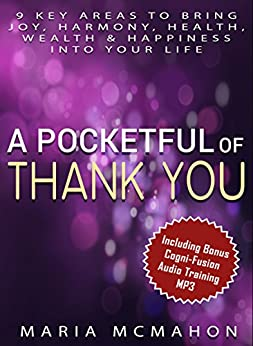 A Pocketful of Thank You: 9 key areas to bring joy, harmony, health, wealth & happiness into your life by [McMahon, Maria]