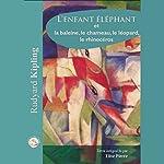 L'enfant éléphant et la baleine, le chameau, le léopard, le rhinocéros | Rudyard Kipling