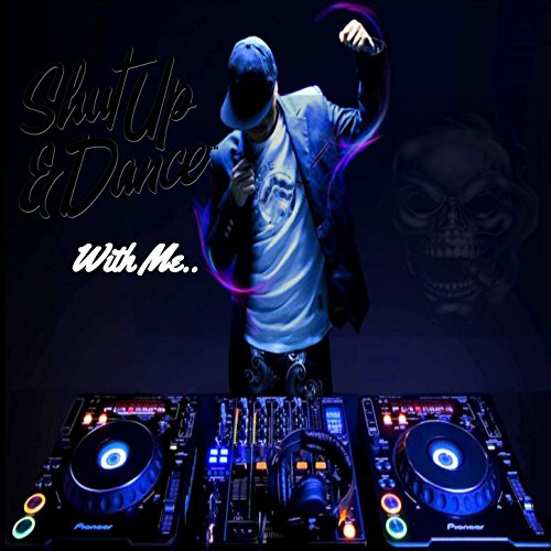 Shut up & Dance with Me [Explicit] (Shut Up Shut Up And Dance With Me)