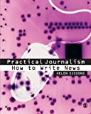 Practical Journalism: How to Write News