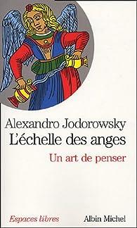 L'échelle des anges : Un art de penser, suivi de 'Image de l'âme' par Alejandro Jodorowsky