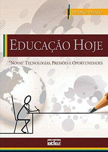 Educação Hoje. Novas Tecnologias, Pressões e Oportunidades