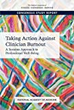 : Taking Action Against Clinician Burnout: A Systems Approach to Professional Well-Being