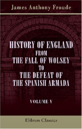 History of England from the Fall of Wolsey to the Defeat of the Spanish Armada: Volume 5. Edward the Sixth. Mary PDF