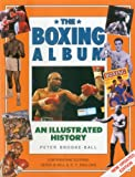 img - for The Boxing Album: An Illustrated History: The complete story of boxing from the pugilists of the classical amphitheatre to the heroes of today book / textbook / text book
