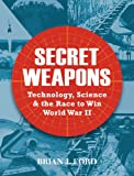 Secret Weapons, Brian J. Ford, 1849083908