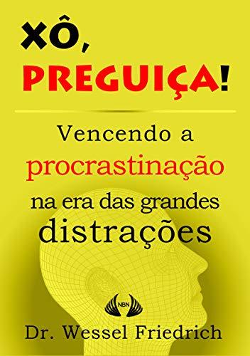 Xô, Preguiça! Vencendo a procrastinação na era das grandes distrações (Conselhos do Doutor Friedrich Livro 1)
