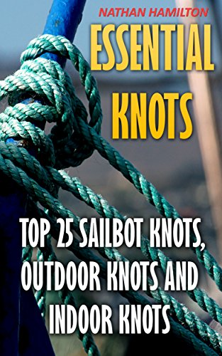 ??LINK?? Essential Knots: Top 25 Sailbot Knots, Outdoor Knots And Indoor Knots. players hacen timer Ruedas Musician comes imagined Eclipse