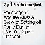 Passengers Accuse AirAsia Crew of Setting off Panic During Plane's Rapid Descent | Eli Rosenberg