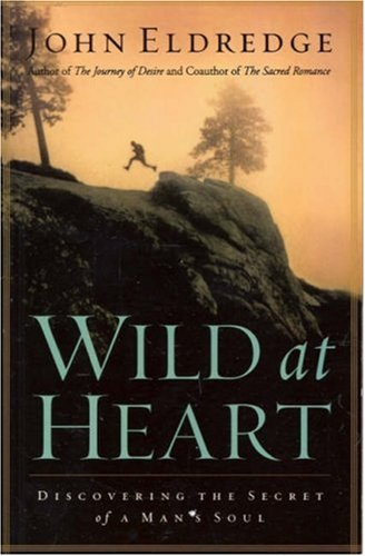 librarika wild at heart field manual a personal guide to discover rh librarika com John Eldredge Wild at Heart Wild at Heart TV Series