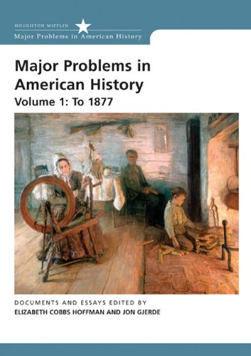 Major Problems in American History: Volume 1: To 1877 (Major Problems in American History (Wadsworth)) (Major Problems In American History Volume 2)