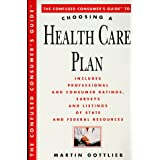 The Confused Consumer's Guide to Choosing a Health Care Plan: Everything You Need to Know