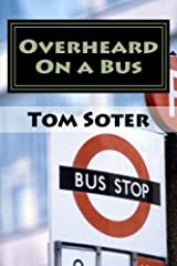 Overheard On a Bus by Tom Soter (2014-01-29) Paperback