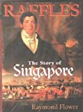 Front cover for the book Raffles, story of Singapore by Raymond Flower