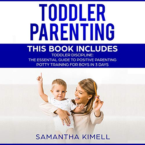 (Toddler Parenting: 2 Books in 1: Toddler Discipline: The Essential Guide to Positive Parenting + Potty Training for Boys in 3)