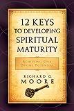 12 Keys to Developing Spiritual Maturity, Richard G. Moore, 1555179428