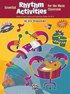 [(Essential Rhythm Activities for the Music Classroom: Ready-To-Use Lessons and Games for Grades Pre-K-8)] [Author: Eric Branscome] published on (October, 2008)