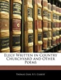Elegy Written in Country Churchyard and Other Poems, Thomas Gray and R. S. Gilbert, 1141808803