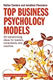 Top Business Psychology Models : 50 Transforming Ideas for Leaders, Consultants, and Coaches, Passmore, Jonathan and Cantore, Stefan, 0749464666