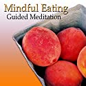 Guided Meditation for Mindful Eating: Lose Weight, Appetite Control, Heartburn & Indigestion, Silent Meditation, Self Help Hypnosis & Wellness Speech by Val Gosselin Narrated by Val Gosselin