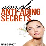 Simple Anti-Aging Secrets | Maire Brody