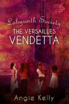 Labyrinth Society: The Versailles Vendetta by [Kelly, Angie]