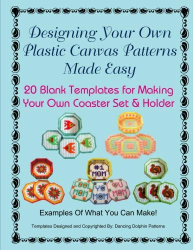 (Designing Your Own Plastic Canvas Patterns Made Easy: 20 Blank Templates for Making Your Own Coaster Set & Holder)