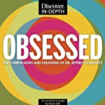 Obsessed: The Compulsions and Creations of Dr. Jeffrey Schwartz | Steve Volk