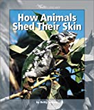 How Animals Shed Their Skin, Betty Tatham, 0531165906