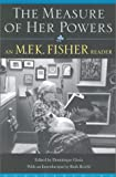 The Measure of Her Powers: An M.F.K Fisher Reader