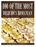 100 of the Most Delicious Romanian Dishe