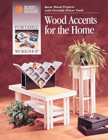 Wood Accents for the Home: Basic Wood Projects With Portable Power Tools