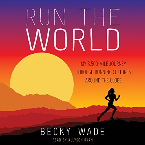 Run the World: My 3,500-Mile Journey Through Running Cultures Around the Globe Audiobook [Free Download by Trial] thumbnail