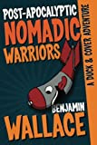 Post-Apocalyptic Nomadic Warriors: a Duck and Cover Adventure, Benjamin Wallace, 1478224983