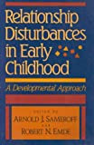 Relationship Disturbances in Early Childhood, Arnold J. Sameroff, 0465068987