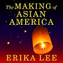 The Making of Asian America: A History Audiobook by Erika Lee Narrated by Emily Woo Zeller