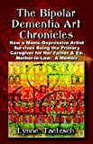 The bipolar dementia art Chronicles, Lynne Taetzsch, 159113854X