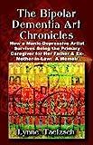 The bipolar dementia art Chronicles, Lynne Taetzsch, 159113854X