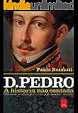 D. Pedro: a história não contada