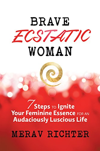 Brave ecstatic woman 7 steps to ignite your feminine essence for brave ecstatic woman 7 steps to ignite your feminine essence for an audaciously luscious life fandeluxe Choice Image